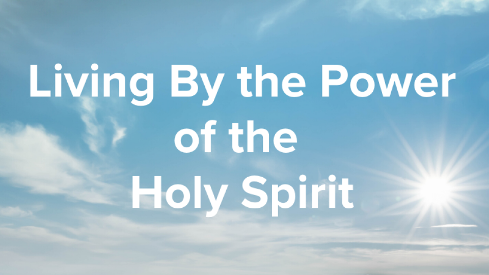 Living By the Power of the Holy Spirit